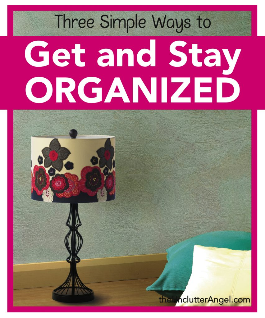 Unclutter In Style: Three Simple Ways To Get And Stay Organized