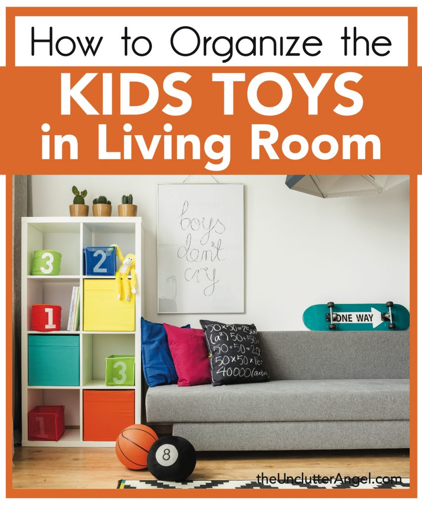How To Organize The Kids Toys In Living Room The Unclutter Angel
