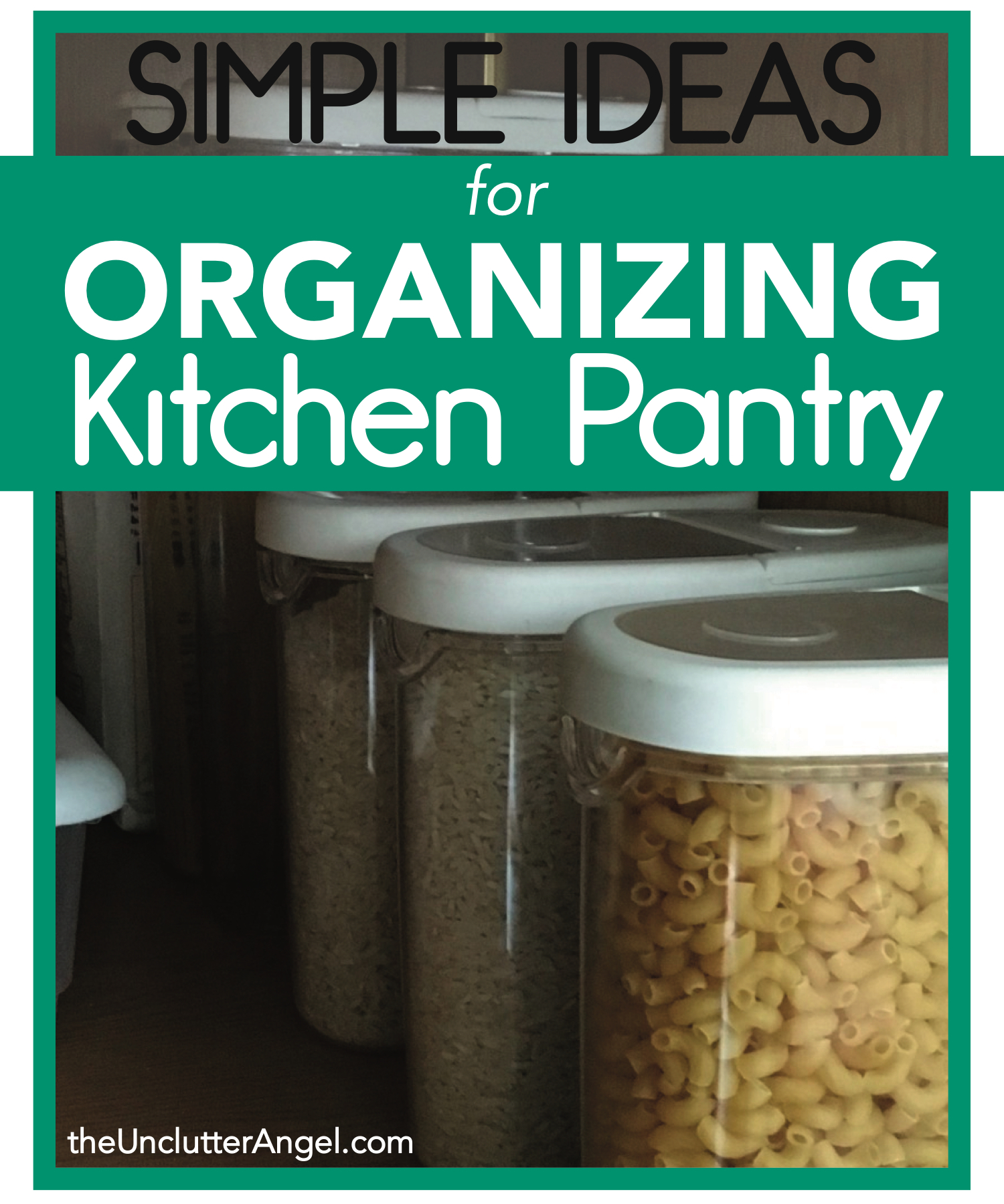 Simple Ideas for Organizing the Kitchen Pantry - The Unclutter Angel