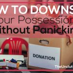 How to Downsize Your Possessions Without Panicking
