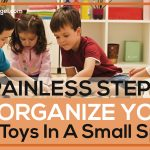 3 Painless Steps to Organize Your Kids Toys in a Small Space!