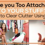 Are you Too Attached to Your Stuff? How to Clear Clutter Using EFT