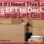 What if I Need This Later? Using EFT to Declutter and Let Go