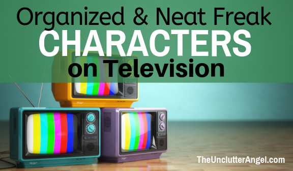 organized neat freak on tv